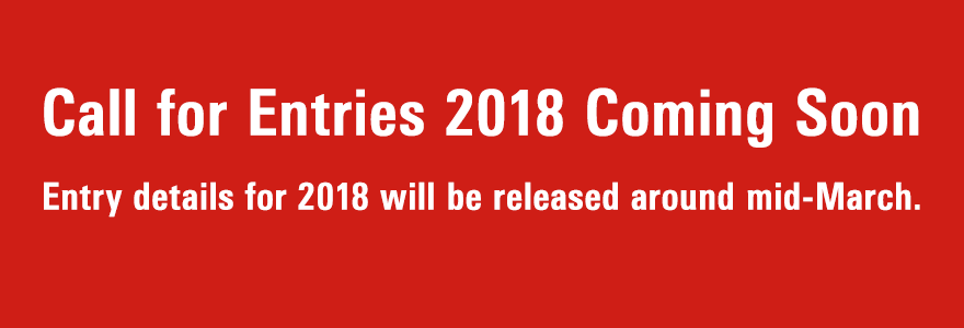 Call for Entries 2018 Coming Soon Entry details for 2018 will be released around mid-March.
